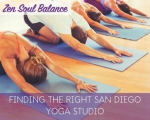 finding the right san diego yoga class  zen soul balance